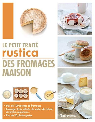 Le petit traité Rustica des fromages maison (Les petits traités) (French Edition) by Caroline Guézille, Suzanne Fonteneau