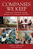 img - for Companies We Keep (Revised & Expanded): Employee Ownership and the Business of Community and Place book / textbook / text book