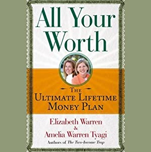 All Your Worth: The Ultimate Lifetime Money Plan | [Elizabeth Warren, Amelia Warren Tyagi]