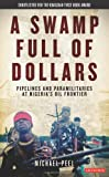 img - for Swamp Full of Dollars: Pipelines and Paramilitaries at Nigeria's Oil Frontier book / textbook / text book