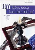 echange, troc Aurore Ollivier-Piketty - 101 idées déco tout en récup' : En papier, tissu, métal, bois ...