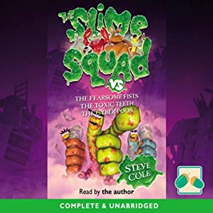 The Slime Squad: The Fearsome Fists,The Toxic Teeth,The Cybe-Poos | [Steve Cole]