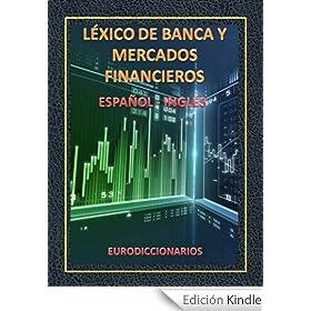 LÉXICO DE BANCA Y MERCADOS FINANCIEROS ESPAÑOL INGLÉS (EURODICCIONARIOS)