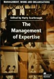 img - for The Management of Expertise (Management, Work and Organisations) book / textbook / text book