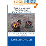 The Amazing Wood-Gas Camping Stove: A Simple DIY Project (Volume 1)