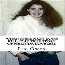 When Girls Next Door Kill: The True Story of Melinda Loveless Audiobook by Iris Owen Narrated by Lucie Carole
