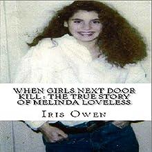 When Girls Next Door Kill: The True Story of Melinda Loveless | Livre audio Auteur(s) : Iris Owen Narrateur(s) : Lucie Carole