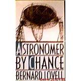 Astronomer by Chance (Sloan Foundation Science Series) ~ Sir Bernard Lovell