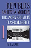 Republics Ancient & Modern, Vol. 1: The Ancien Régime in Classical Greece