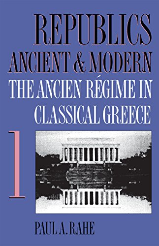 Republics Ancient and Modern, Vol. 1: The Ancien Regime in Classical Greece: The Ancien Regime in Classical Greece v. 1