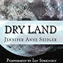 Dry Land (       UNABRIDGED) by Jennifer Anne Seidler Narrated by Ian Sorensen