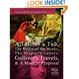 Greatest Works of Jonathan Swift: A Tale of a Tub, The Battle of the Books, The Drapier's Letters, Gulliver's...