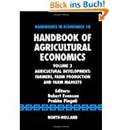 Handbook of Agricultural Economics: Agricultural Development Farmers, Farm Production And Farm Markets: Agricultural...
