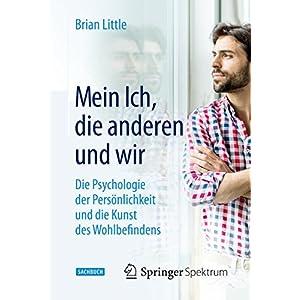 Mein Ich, die anderen und wir: Die Psychologie der Persönlichkeit und die Kunst des Wohlbefindens (