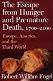 The Escape from Hunger and Premature Death, 1700-2100: Europe, America, and the Third World (Cambridge Studies in Population, Economy and Society in Past Time) (0521004888) by Fogel, Robert William