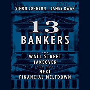 13 Bankers: The Wall Street Takeover and the Next Financial Meltdown | [Simon Johnson, James Kwak]