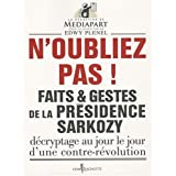 Faits et gestes de la prsidence Sarkozy : Volume 1, N&#39;oubliez pas !par Edwy Plenel
