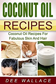 Coconut Oil Recipes: Coconut Oil Recipes For Fabulous Skin And Hair (With Bonus Chapter!) (Coconut Oil Miracles Book 1)