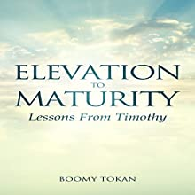 Elevation to Maturity: Lessons from Timothy (       UNABRIDGED) by Boomy Tokan Narrated by Tim Côté