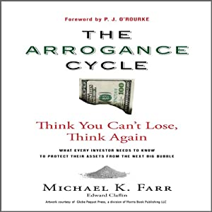 The Arrogance Cycle: Think You Can't Lose, Think Again | [Michael K. Farr]