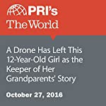 A Drone Has Left This 12-Year-Old Girl as the Keeper of Her Grandparents' Story   Carolyn Beeler
