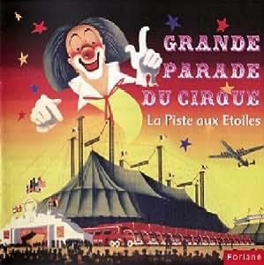 Grande Parade Du Cirque : La Piste Aux Etoiles