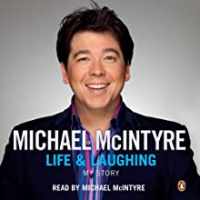 Life and Laughing: My Story (       UNABRIDGED) by Michael McIntyre Narrated by Michael McIntyre