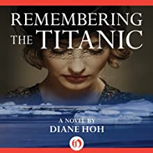 Remembering the Titanic: A Novel (       UNABRIDGED) by Diane Hoh Narrated by Julia Whelan