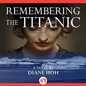 Remembering the Titanic: A Novel | [Diane Hoh]