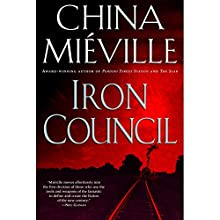 Iron Council: New Crobuzon, Book 3 (       UNABRIDGED) by China Mieville Narrated by Gildart Jackson