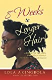 8 Weeks to Longer Hair!: A Guide for the Afro-Caribbean Woman. Discover Your Hair's Growth Potential!