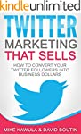 Twitter Marketing That Sells: How to...