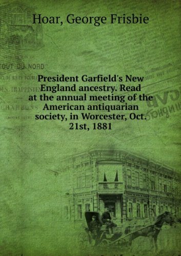 President Garfield's New England ancestry. Read at the annual meeting of the American antiquarian society, in Worcester, Oct. 21st, 1881. Talbot collection of British pamphlets