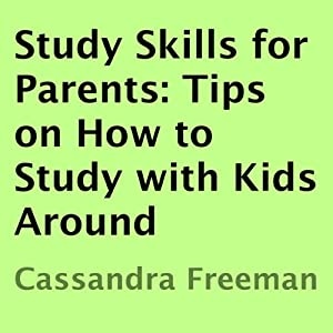 Study Skills for Parents: Tips on How to Study with Kids Around | [Cassandra Freeman]