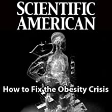 Scientific American: How to Fix the Obesity Crisis (       UNABRIDGED) by David H. Freedman Narrated by Mark Moran