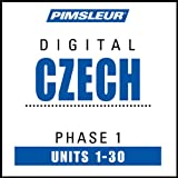 Czech Phase 1, Units 1-30: Learn to Speak and Understand Czech with Pimsleur Language Programs ~ Pimsleur