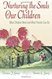 img - for Nurturing the Souls of Our Children: What Children Need and What Parents Can Do by Thomas F. Geary Ph. D (24-Aug-2012) Paperback book / textbook / text book