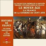 Le Moyen Age : La France de la guerre de Cent Ans (Histoire de France 3) | Claude Gauvard