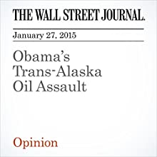 Obama's Trans-Alaska Oil Assault (       UNABRIDGED) by The Wall Street Journal Narrated by Ken Borgers