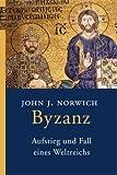 Byzanz: Aufstieg und Fall eines Weltreichs - John Julius Norwich