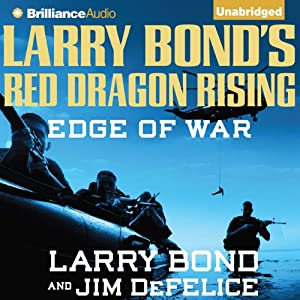 Larry Bond's Red Dragon Rising: Edge of War: Red Dragon, Book 2 | [Larry Bond, Jim DeFelice]