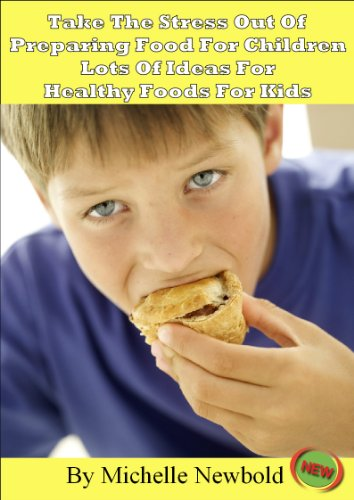 Take The Stress Out Of Preparing Food For Children - Lots Of Ideas For Healthy Foods For Kids
