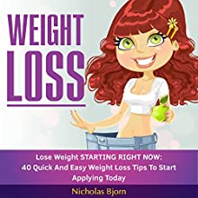 Weight Loss: Lose Weight Starting Now: 40 Quick and Easy Weight Loss Tips to Start Applying Today (       UNABRIDGED) by Nicholas Bjorn Narrated by Dick Daleki