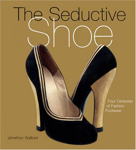 The Seductive Shoes: Four Centuries of Fashion