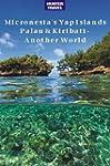 Micronesia's Yap Islands, Palau & Kir...