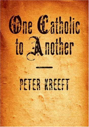 One Catholic to Another, Kreeft, Peter