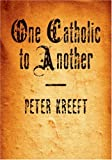 One Catholic to Another (0877840709) by Kreeft, Peter