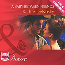 A Baby Between Friends (       UNABRIDGED) by Kathie DeNosky Narrated by David Barker