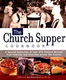 The Church Supper Cookbook: A Special Collection of Over 375 Potluck Recipes from Families and Churches Across the Country