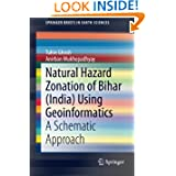 Natural Hazard Zonation of Bihar (India) Using Geoinformatics: A Schematic Approach (SpringerBriefs in Earth Sciences...